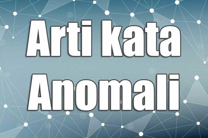 arti kata anomali