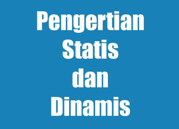 Pengertian Statis dan Dinamis