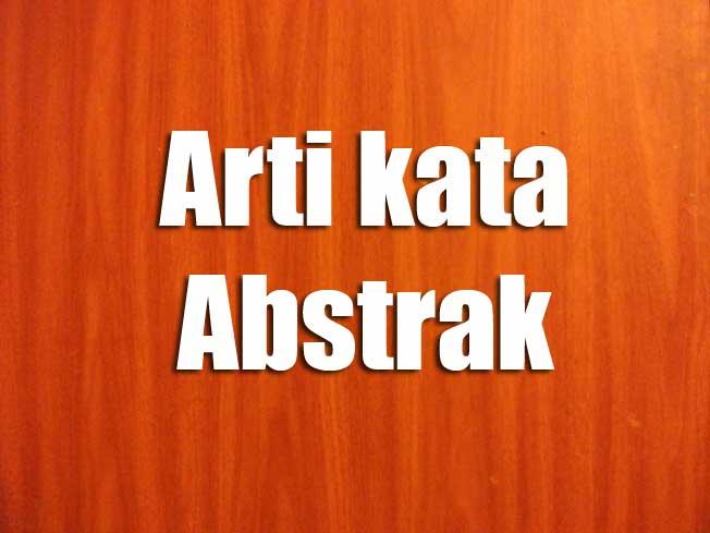 arti kata Abstrak