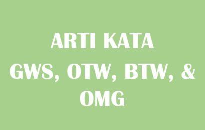 Arti kata GWS, OTW, BTW, dan OMG
