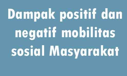 Dampak positif dan negatif mobilitas sosial
