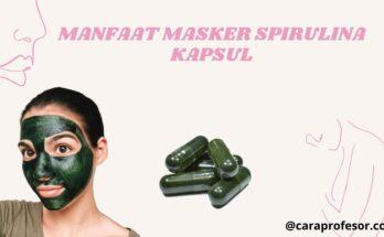 manfaat masker spirulina kapsul