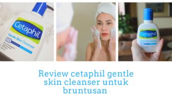 Review cetaphil gentle skin cleanser untuk bruntusan