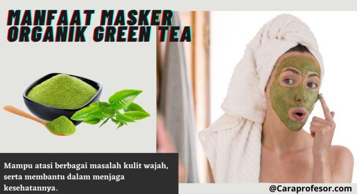 Manfaat Masker Organik Green Tea