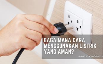 bagaimana cara menggunakan listrik yang aman
