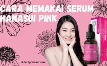 cara memakai serum hanasui pink