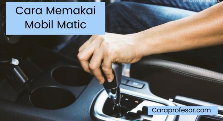 Cara Memakai Mobil Matic