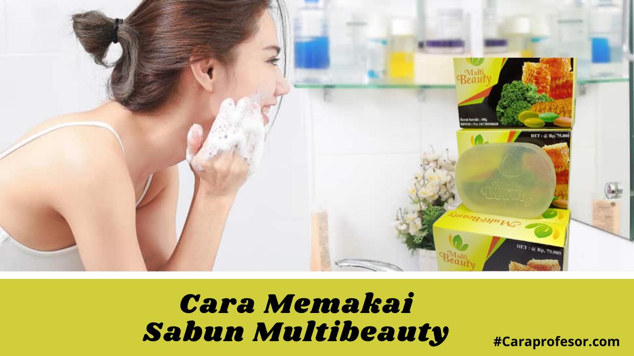 Cara Memakai Sabun Multibeauty