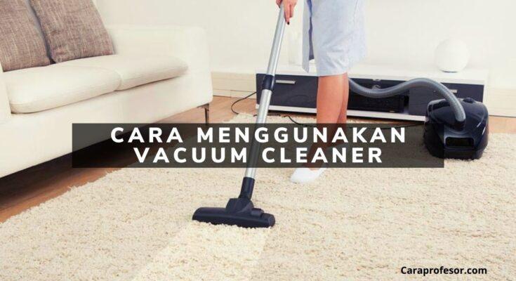 cara menggunakan vacuum cleaner