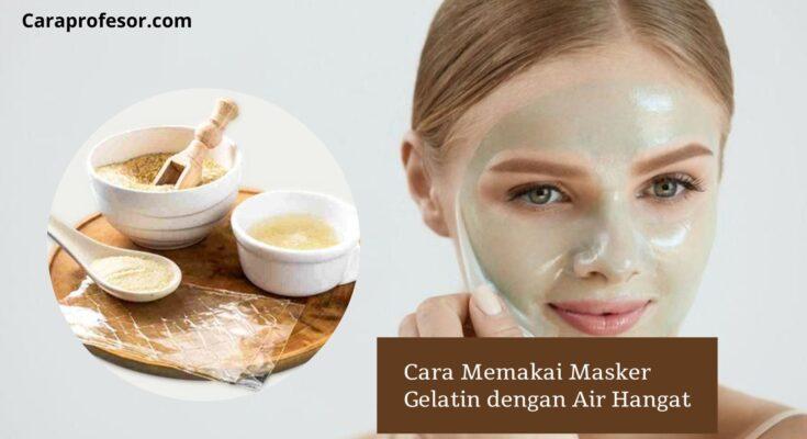 Cara Memakai Masker Gelatin dengan Air Hangat