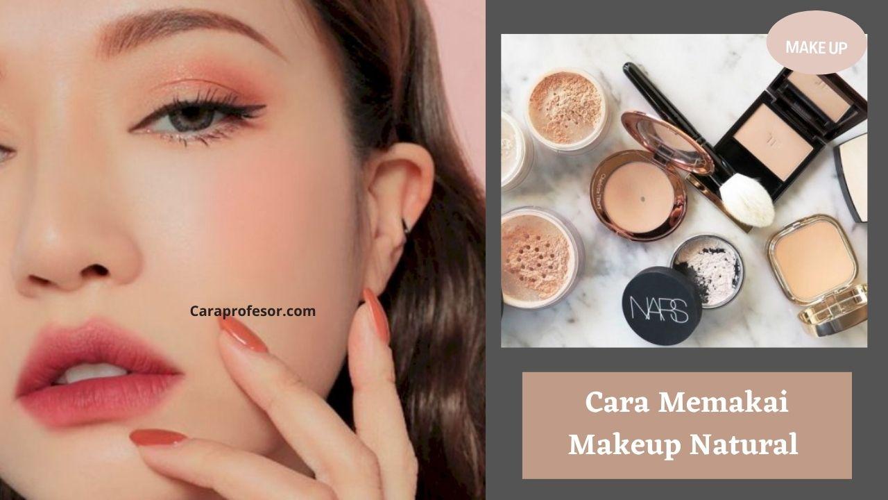 Cara Memakai Makeup Natural
