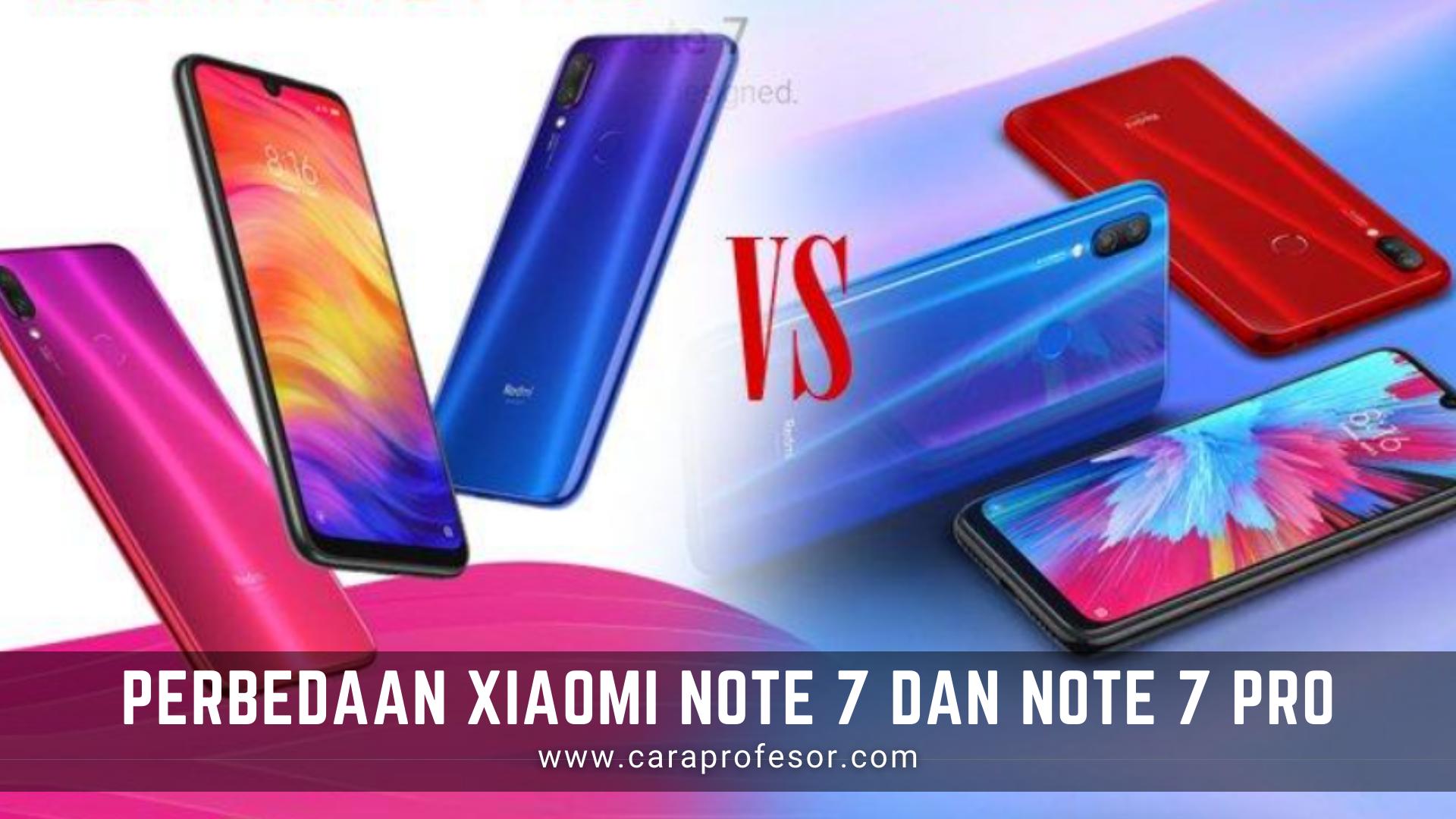 Perbedaan Xiaomi Note 7 dan Note 7 Pro - Apabila disuruh memilih antara Xiaomi Redmi Note 7 dengan Redmi Note 7 Pro, mungkin akan cukup sulit. Wajar saja rasanya. Sebab, dua varian tersebut adalah bagian lini produk Redmi Note 7-series yang tengah laris-larisnya.  Banyak sekali keunggulan produk ini yang mampu memikat orang untuk membelinya. Bahkan, per 10 Juli 2019 silam, jumlah total penjualannya saja telah mencapai sekitar 15 juta unit di seluruh dunia. Jumlah yang tergolong banyak untuk ukuran HP yang baru rilis.  Di Indonesia sendiri, Anda hanya bisa memperoleh Xiaomi Redmi Note 7 yang sudah beredar secara resmi. Xiaomi belum memiliki rencana untuk menghadirkan versi pro tersebut ke luar Tiongkok dan India. Padahal kedua versi tersebut sebenarnya memiliki perbedaan cukup signifikan.  Apa saja perbedaan Xiaomi Note 7 dan Note 7 Pro? Yuk, langsung saja simak ulasan artikelnya yang sudah caraprofesor.com rangkum dari berbagai sumber berikut ini!  Beberapa Perbedaan Xiaomi Note 7 dan Note 7 Pro  Sumber: https://www.androidponsel.com  1. Layar dan Ukuran Bodi  Anda tidak akan mengenali perbedaan fisik Xiaomi Redmi Note 7 dan Redmi Note 7 Pro ini. Keduanya sama-sama ditunjang layar dengan bentang 6.3 inci, terbuat dari panel IPS serta memiliki desain waterdrop notch.  Xiaomi juga membekali Redmo Note 7 Pro dan Xiaomi Redmi Note 7 dengan aspect ratio 19.5:9, kerapatan piksel 409ppi, screen to body ratio 81.21 persen, dan lapisan Corning Gorilla Glass 5. Sampai pada resolusi layar tersebut pun, kedua smartphone tersebut sama-sama di 1080 x 2340 piksel.  Dengan begitu, Anda tidak akan menemukan perbedaan sama sekali jika hanya melihat fisiknya saja. Xiaomi Redmi Note 7 Pro dan Redmi Note 7 benar-benar bak pinang dibelah dua.  Sumber: https://www.riaume.com  2. Prosesor Pengolah Perintah  Perbandingan Xiaomi Redmi Note 7 Pro dengan Redmi Note 7 baru terasa begitu Anda mencobanya. Kemungkinan tidak terlalu banyak, namun semestinya cukup berbeda.  Sebab, Xiaomi hanya menan