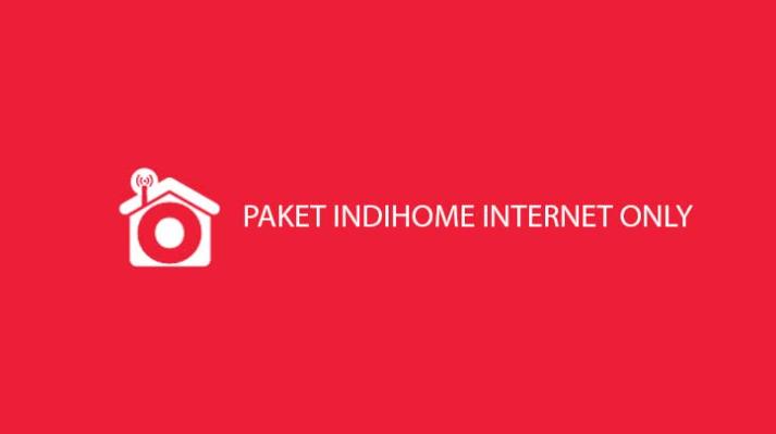 Paketan Indihome Internet Only