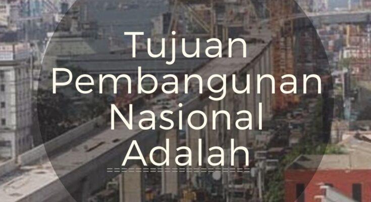 Tujuan Pembangunan Nasional Adalah