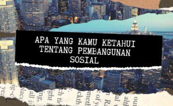 apa yang kamu ketahui tentang pembangunan sosial