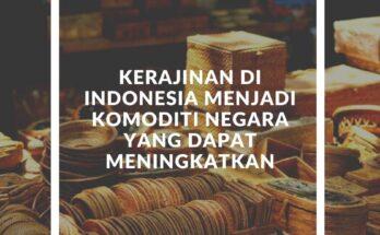 kerajinan di indonesia menjadi komoditi negara yang dapat meningkatkan